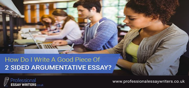 How Do I Write A Good Piece Of 2-Sided Argumentative Essay?