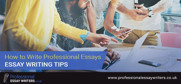 How to Write Professional Essays - Essay Writing Tips